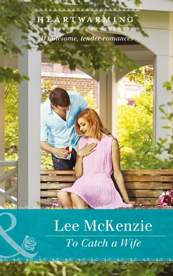 To Catch A Wife (Mills & Boon Heartwarming) (The Finnegan Sisters) ebook by Lee McKenzie