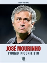José Mourinho - L'uomo in conflitto eBook by Mario Cicerone