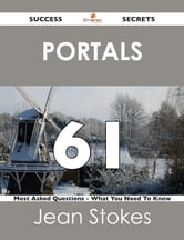 Portals 61 Success Secrets - 61 Most Asked Questions On Portals - What You Need To Know ebook by Jean Stokes