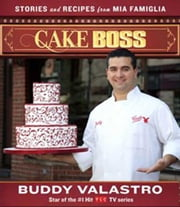 Cake Boss - Stories and Recipes from Mia Famiglia ebook by Kobo.Web.Store.Products.Fields.ContributorFieldViewModel