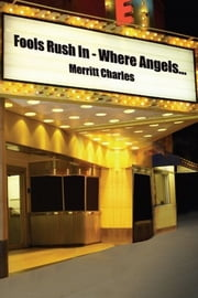 Fools Rush In - Where Angels... ebook by Merritt Charles