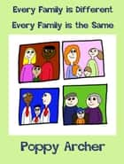 Every Family is Different. Every Family is the Same. ebook by Poppy Archer