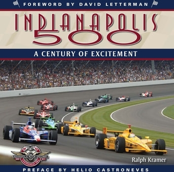The Indianapolis 500 - A Century of Excitement ebook by Ralph Kramer