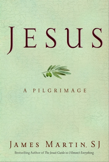 Jesus - A Pilgrimage ebook by James Martin