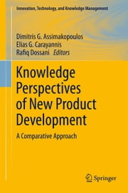 Knowledge Perspectives of New Product Development - A Comparative Approach ebook by Dimitris G Assimakopoulos,Elias G. Carayannis,Rafiq Dossani