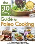 The 30 Day Guide to Paleo Cooking - Entire Month of Paleo Meals ebook by Bill Staley, Hayley Mason