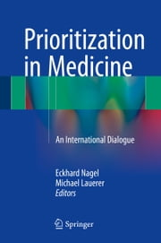 Prioritization in Medicine - An International Dialogue ebook by Eckhard Nagel,Michael Lauerer