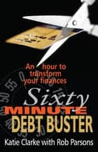 The Sixty Minute Debt Buster ebook by Katie Clarke