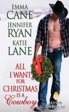 All I Want for Christmas Is a Cowboy ebook by