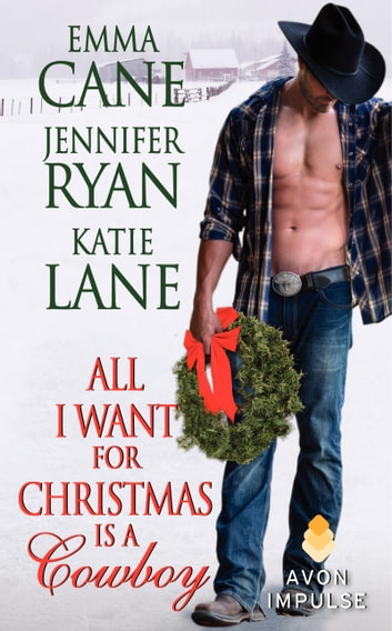 All I Want for Christmas Is a Cowboy ebook by Jennifer Ryan,Katie Lane,Emma Cane