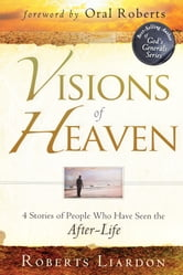 Visions of Heaven: 4 Stories of People Who Have Seen the After-Life ebook by Roberts Liardon