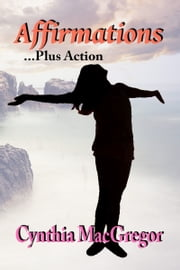Affirmations ... Plus Action ebook by Cynthia MacGregor