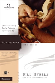 Significance - Understanding God's Purpose for Your Life ebook by Bill Hybels,Kevin & Sherry Harney