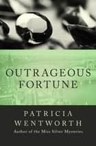Outrageous Fortune ebook by Patricia Wentworth