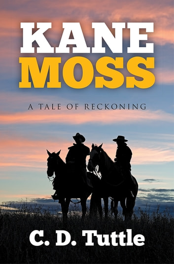 Kane Moss - A Tale of Reckoning ebook by C. D. Tuttle