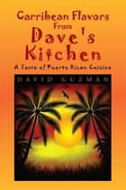 Carribean Flavors From Dave's Kitchen ebook by David Guzman