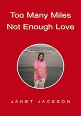 Too Many Miles Not Enough Love ebook by Janet Jackson