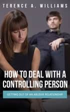 How To Deal With A Controlling Person ebook by Terence Williams