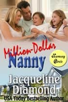 Million-Dollar Nanny: A Heartwarming Romantic Comedy eBook by Jacqueline Diamond