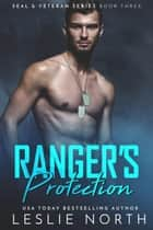 Ranger's Protection - SEAL & Veteran Series, #3 ebook by Leslie North