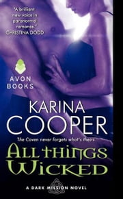 All Things Wicked - A Dark Mission Novel ebook by Karina Cooper