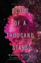 Blood of a Thousand Stars ebook by Rhoda Belleza