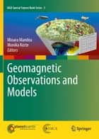 Geomagnetic Observations and Models ebook by M. Mandea,Monika Korte