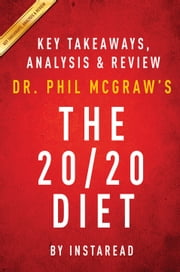 The 20/20 Diet: by Dr. Phil McGraw | Key Takeaways, Analysis & Review - Turn Your Weight Loss Vision into Reality ebook by Instaread