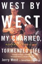 West by West - My Charmed, Tormented Life ebook by Jerry West, Jonathan Coleman