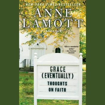 Grace (Eventually) - Thoughts on Faith audiobook by Anne Lamott