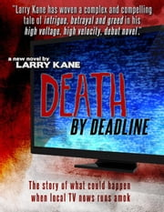 Death By Deadline - Can out-of-control local news kill people? ebook by Larry Kane