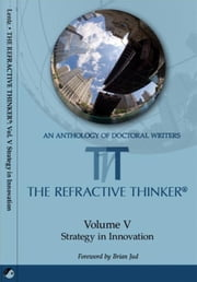 The Refractive Thinker: Vol V: Strategy in Innovation ebook by Dr. Cheryl Lentz