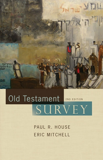 Old Testament Survey ebook by Paul R. House,Eric Mitchell