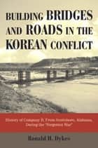 Building Bridges and Roads in the Korean Conflict ebook by Ronald H. Dykes