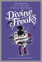 Divine Freaks - Book 1 ebook by Fiona Dunbar