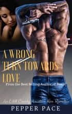 A Wrong Turn Towards Love ebook by Pepper Pace
