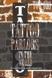 Top 100 Tattoo Parlors In the World ebook by alex trostanetskiy