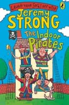 The Indoor Pirates ebook by Jeremy Strong