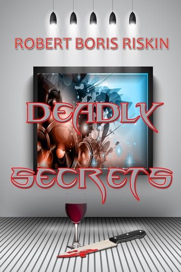 Deadly Secrets ebook by Robert Boris Riskin