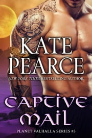 Captive Mail - Planet Valhalla, #3 ebook by Kate Pearce