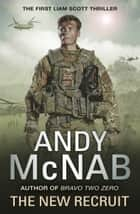 The New Recruit - Liam Scott Book 1 ebook by Andy McNab