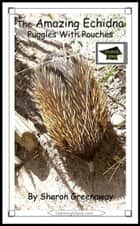 The Amazing Echidna: Puggles in Pouches: Educational Version ebook by Sharon Greenaway