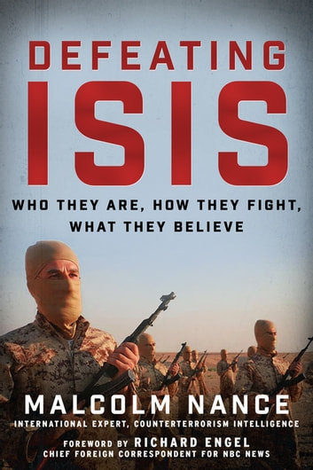 Defeating ISIS - Who They Are, How They Fight, What They Believe ebook by Malcolm Nance