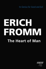 The Heart of Man: Its Genius for Good and Evil ebook by Erich Fromm