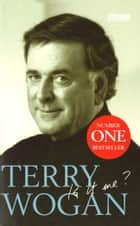Terry Wogan - Is it me? ebook by Terry Wogan