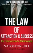 The Law of Attraction and Success for Tomorrow's Millionaire: How to Think, Grow Rich, and Take Back Your Life in 12 Lessons ebook by Eugene Walker