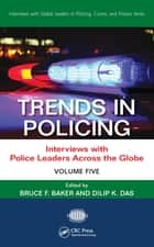 Trends in Policing - Interviews with Police Leaders Across the Globe, Volume Five ebook by Dilip K. Das, Bruce F. Baker
