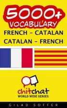 5000+ Vocabulary French - Catalan ebook by Gilad Soffer