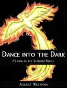 Dance Into the Dark: A Living in the Shadows Novel ebook by August Westman