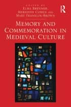 Memory and Commemoration in Medieval Culture ebook by Elma Brenner,Meredith Cohen,Mary Franklin-Brown